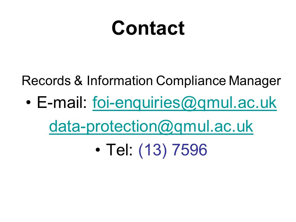 Contact Records & Information Compliance Manager E-mail: foi-enquiries@qmul.ac.ukfoi-enquiries@qmul.ac.uk data-protection@qmul.ac.uk Tel: (13) 7596