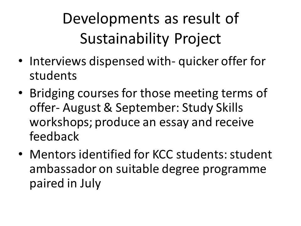 Developments as result of Sustainability Project Use of SOAS library for KCC students- including completion of Research Skills Unit of Diploma SOAS to review bursary arrangements: survey of KCC students reveals preference for cash/ in kind maintenance grant rather than fee waiver