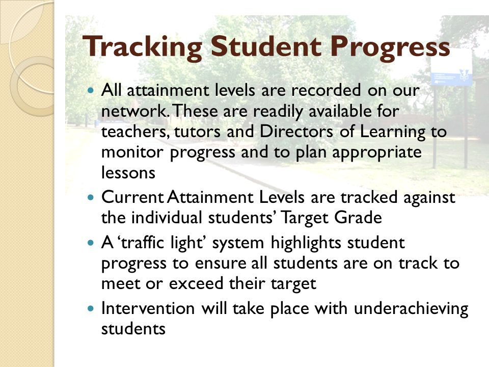 Tracking Student Progress All attainment levels are recorded on our network.