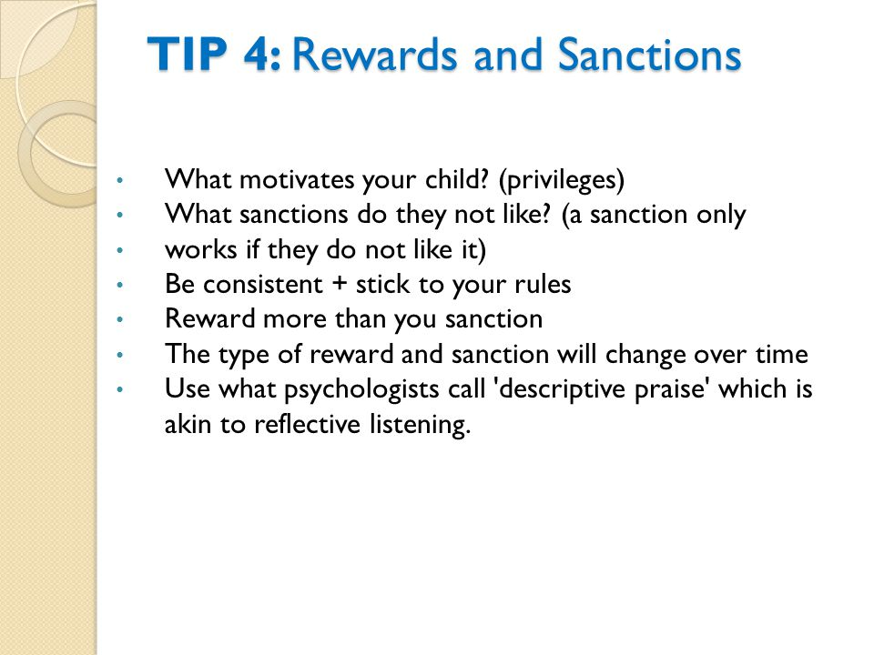 TIP 4: Rewards and Sanctions What motivates your child.