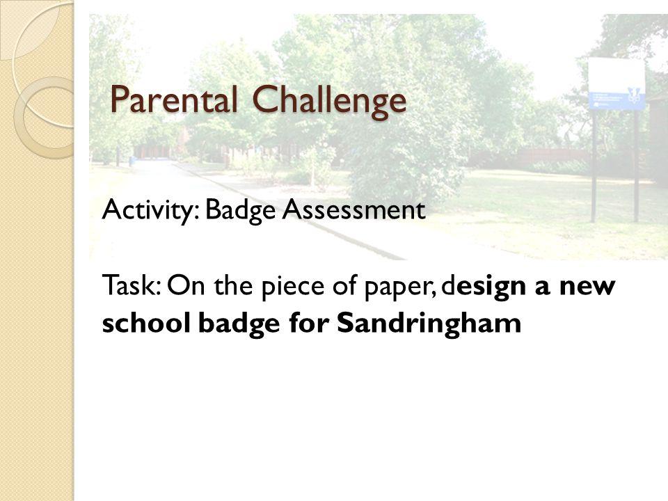Parental Challenge Activity: Badge Assessment Task: On the piece of paper, design a new school badge for Sandringham