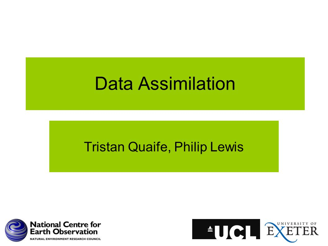 Data Assimilation Tristan Quaife, Philip Lewis