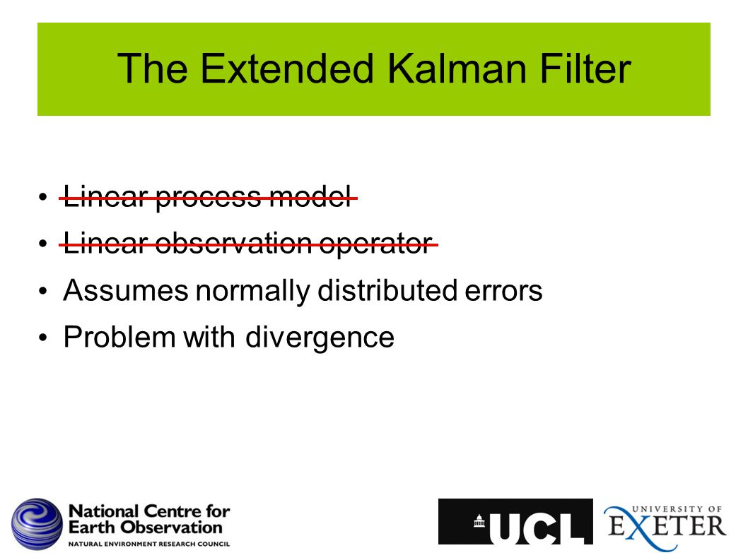 The Extended Kalman Filter Linear process model Linear observation operator Assumes normally distributed errors Problem with divergence
