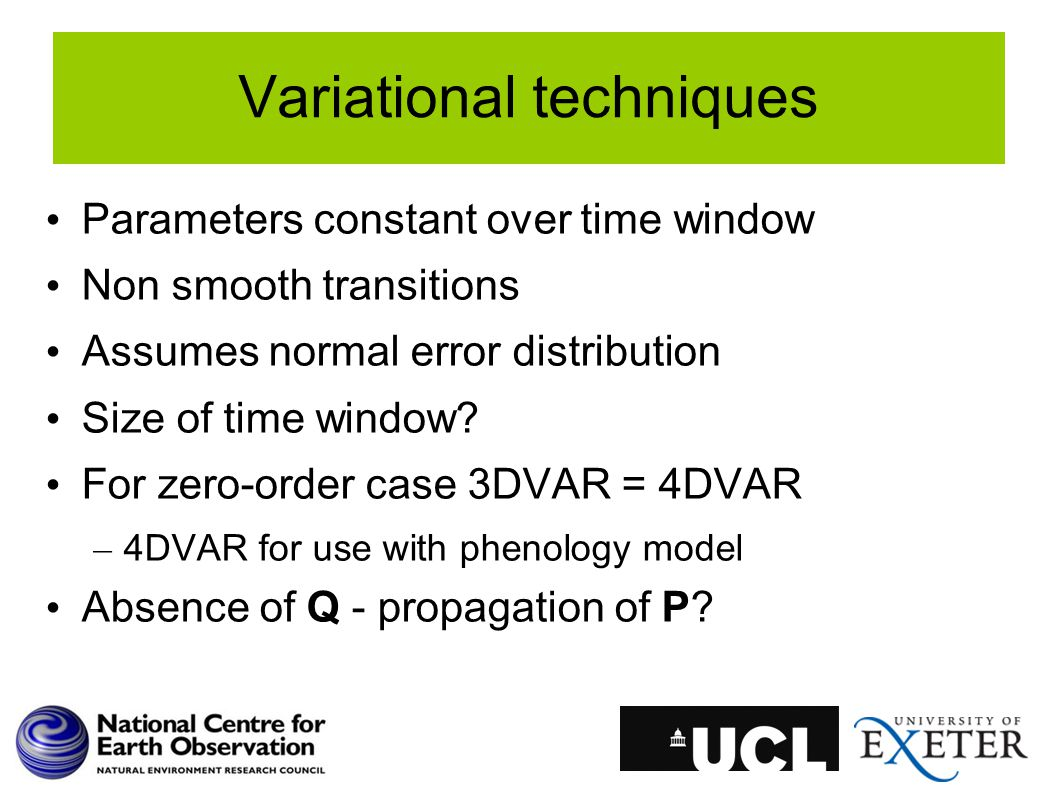 Variational techniques Parameters constant over time window Non smooth transitions Assumes normal error distribution Size of time window.