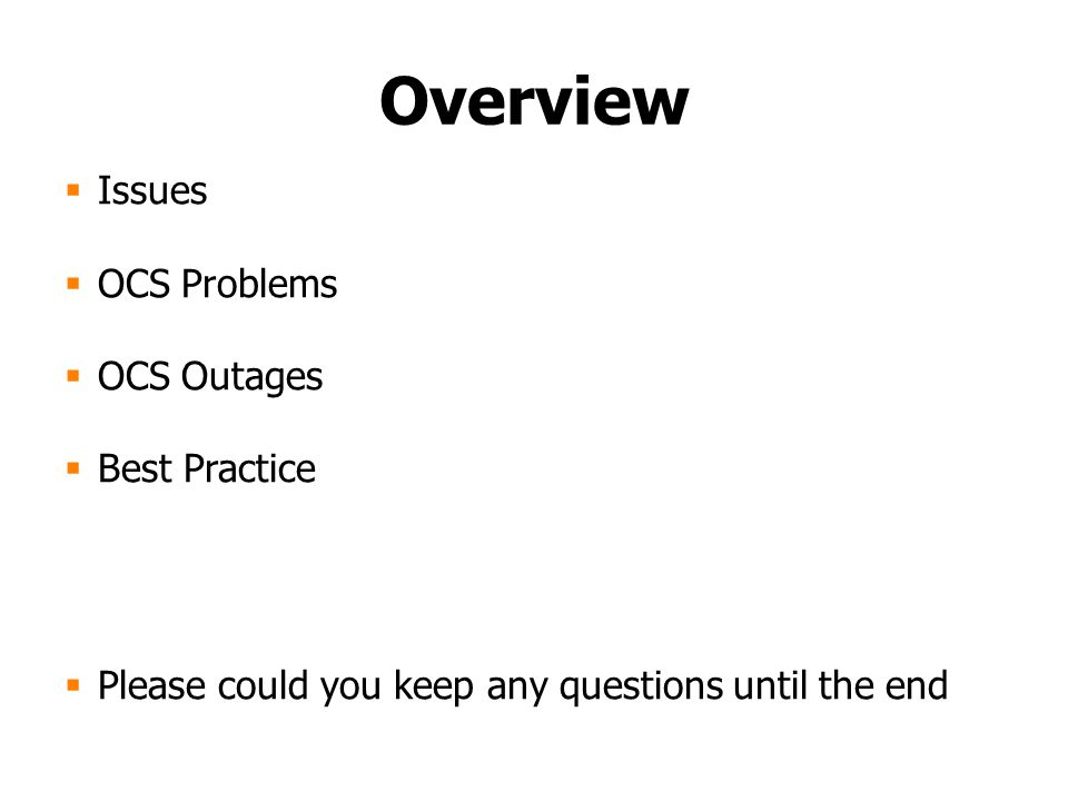 Overview  Issues  OCS Problems  OCS Outages  Best Practice  Please could you keep any questions until the end