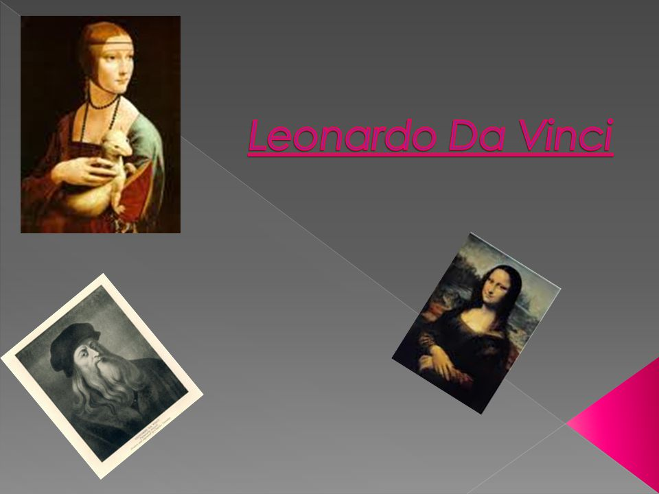  Da Vinci was born on the 15 th of April 1452 and died at the age of 67, on the second of May 1519.