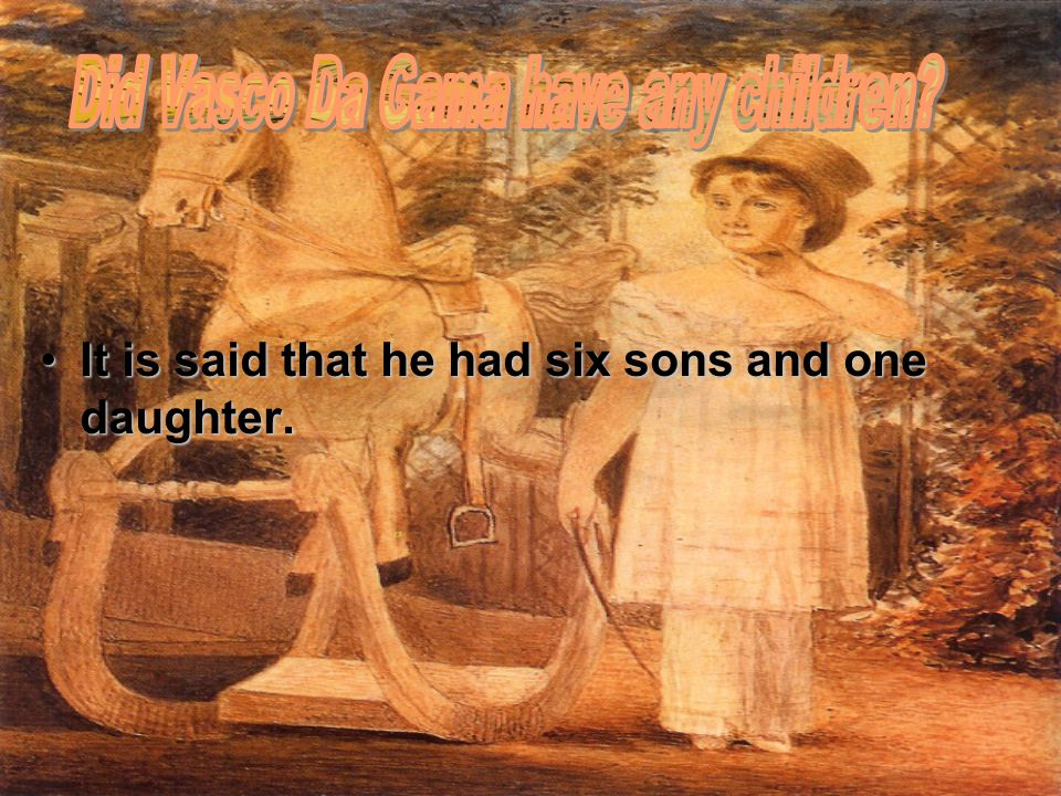 It is said that he had six sons and one daughter.