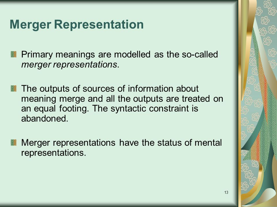 13 Merger Representation Primary meanings are modelled as the so-called merger representations.