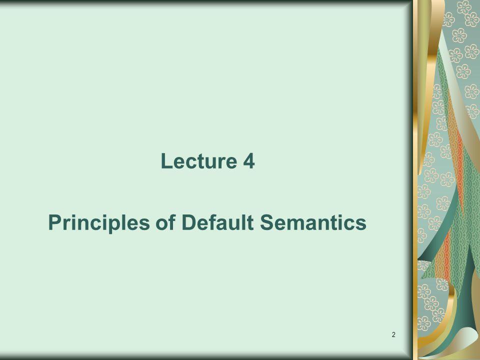 2 Lecture 4 Principles of Default Semantics