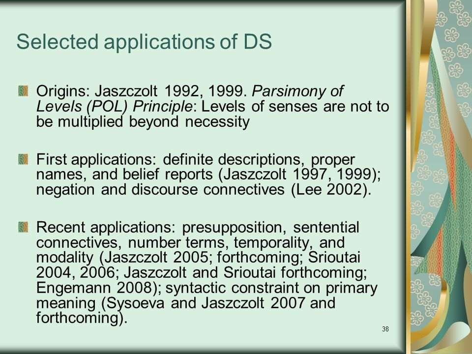 38 Selected applications of DS Origins: Jaszczolt 1992, 1999.