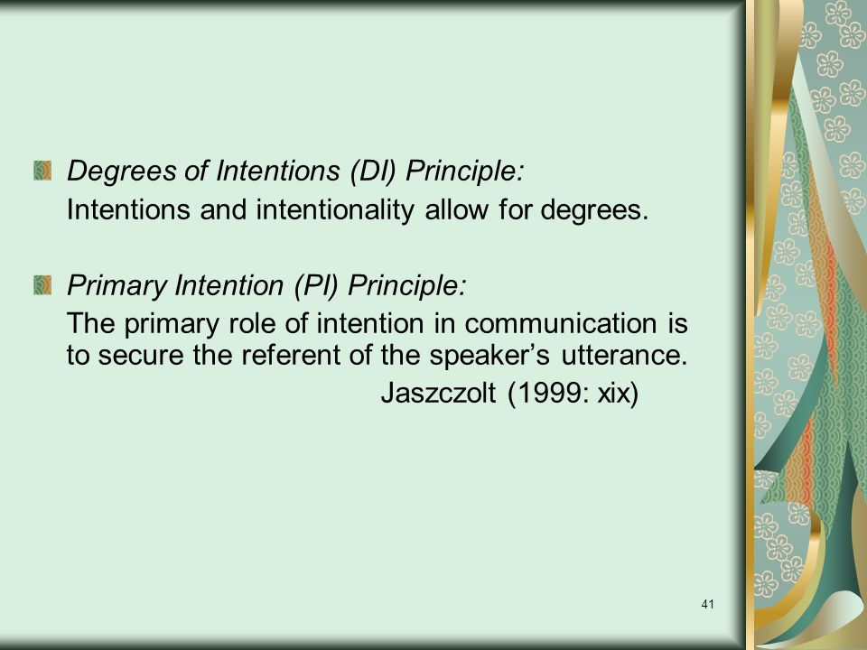 41 Degrees of Intentions (DI) Principle: Intentions and intentionality allow for degrees.
