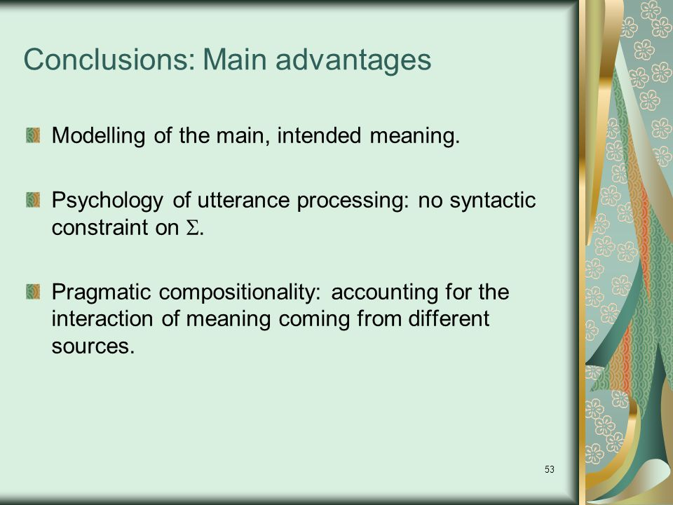 53 Conclusions: Main advantages Modelling of the main, intended meaning.