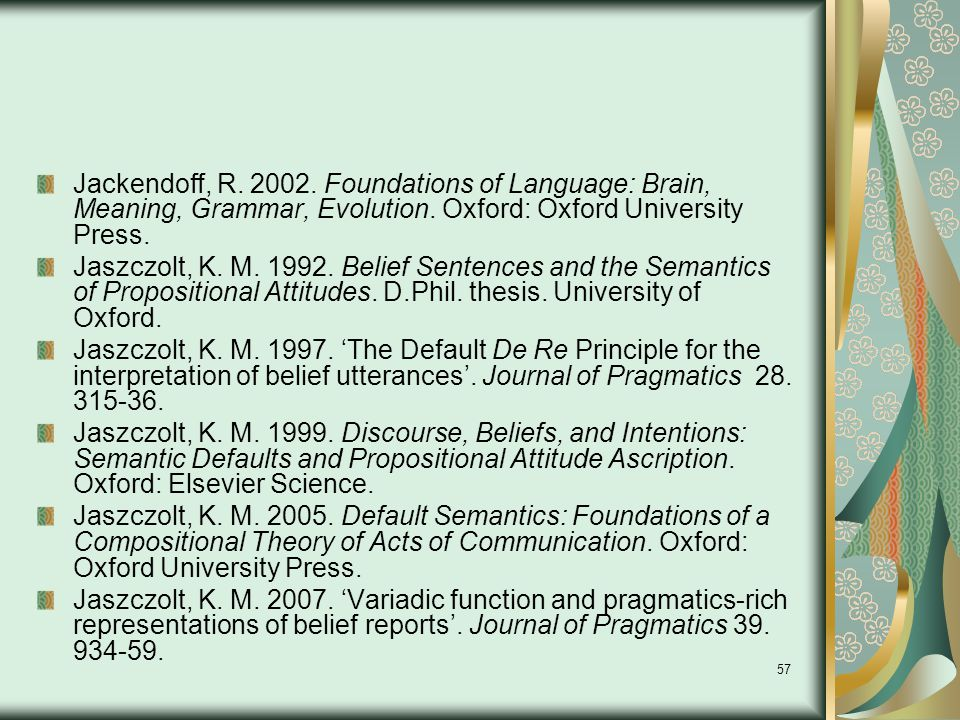 57 Jackendoff, R. 2002. Foundations of Language: Brain, Meaning, Grammar, Evolution.
