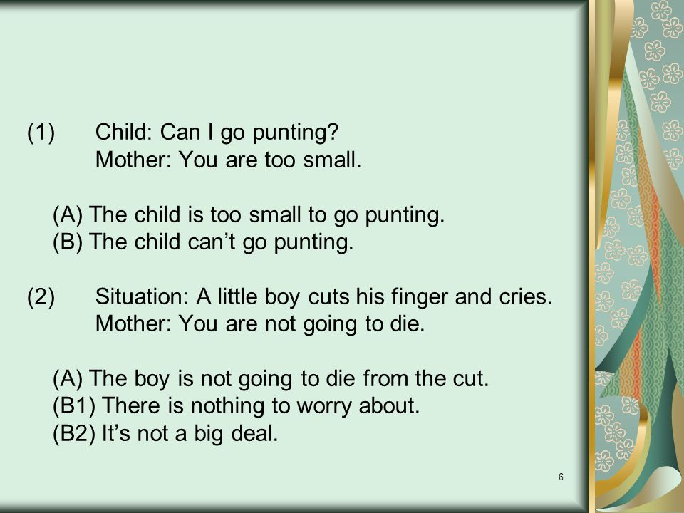 6 (1)Child: Can I go punting. Mother: You are too small.