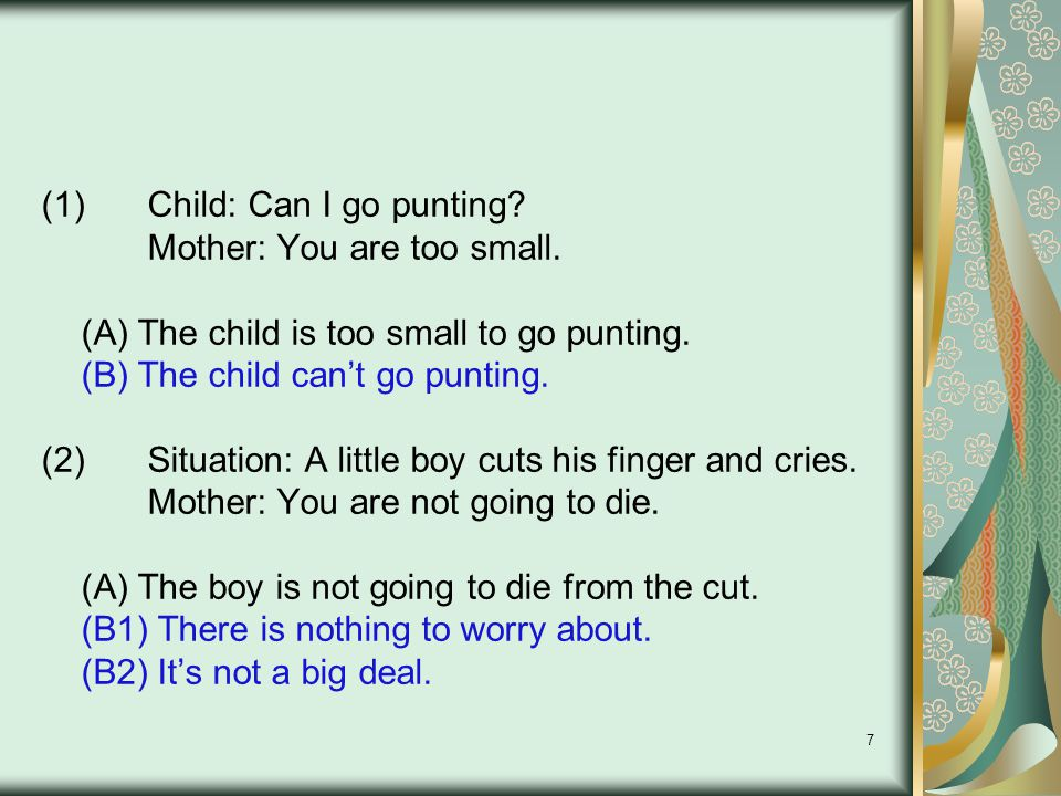 7 (1)Child: Can I go punting. Mother: You are too small.