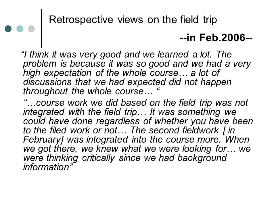 Retrospective views on the field trip --in Feb.2006-- I think it was very good and we learned a lot.