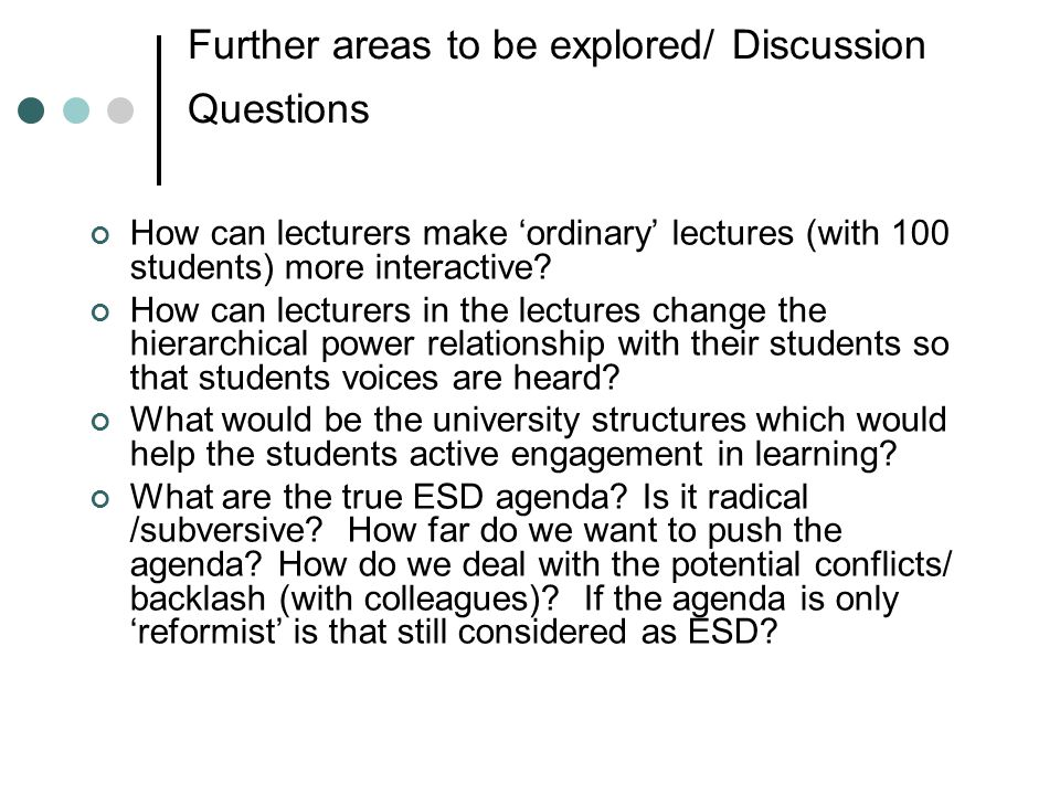 Further areas to be explored/ Discussion Questions How can lecturers make 'ordinary' lectures (with 100 students) more interactive.