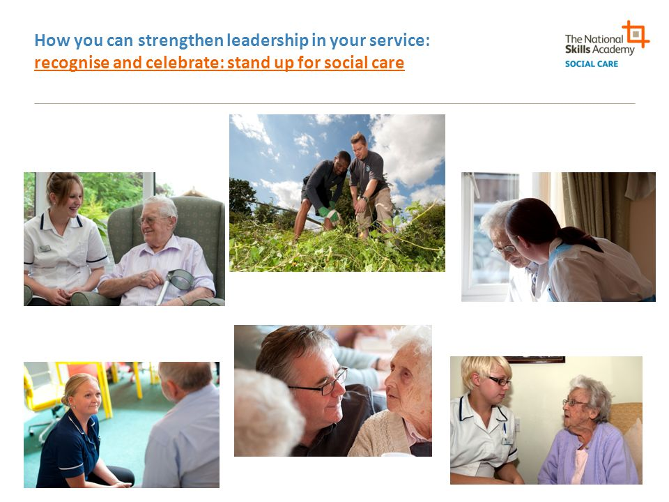 How you can strengthen leadership in your service: recognise and celebrate: stand up for social care