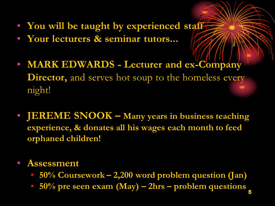 5 You will be taught by experienced staff Your lecturers & seminar tutors...