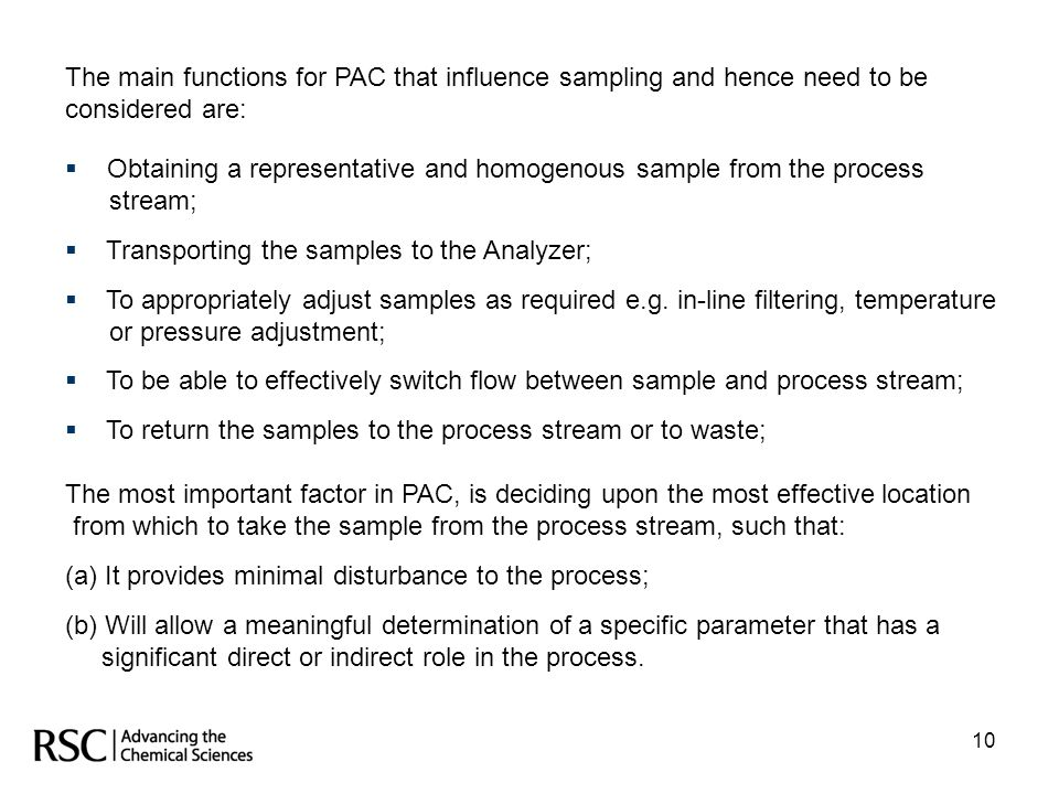 10 The main functions for PAC that influence sampling and hence need to be considered are:  Obtaining a representative and homogenous sample from the