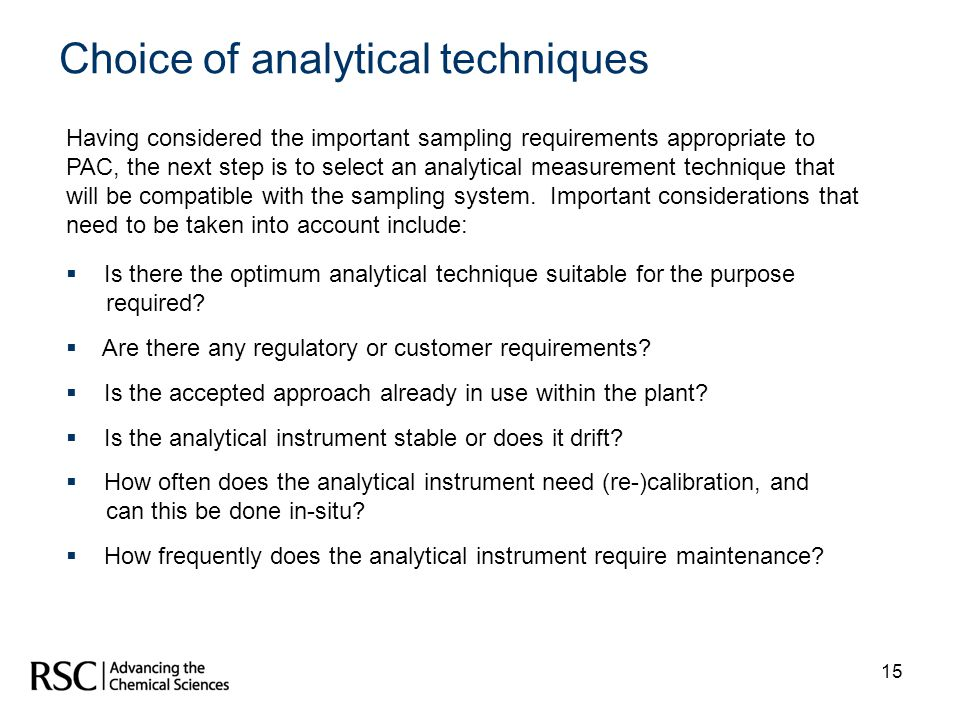 15 Choice of analytical techniques Having considered the important sampling requirements appropriate to PAC, the next step is to select an analytical