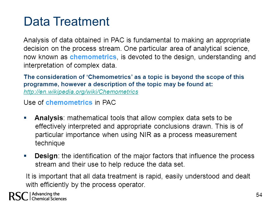 54 Data Treatment Analysis of data obtained in PAC is fundamental to making an appropriate decision on the process stream. One particular area of anal