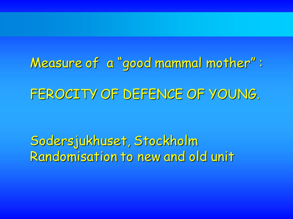 Measure of a good mammal mother : FEROCITY OF DEFENCE OF YOUNG.