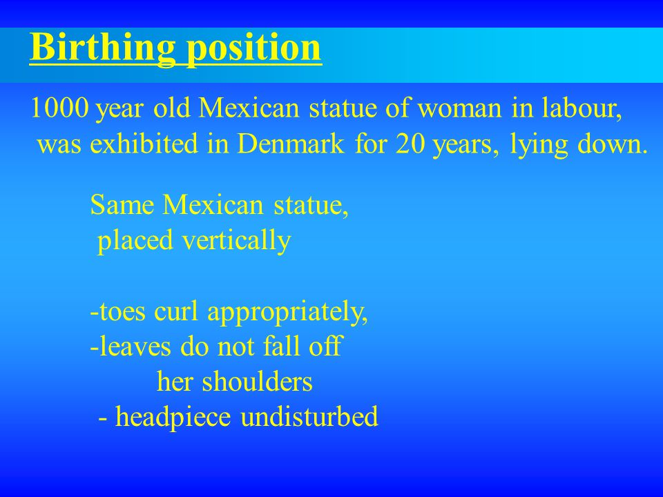 Birthing position 1000 year old Mexican statue of woman in labour, was exhibited in Denmark for 20 years, lying down.