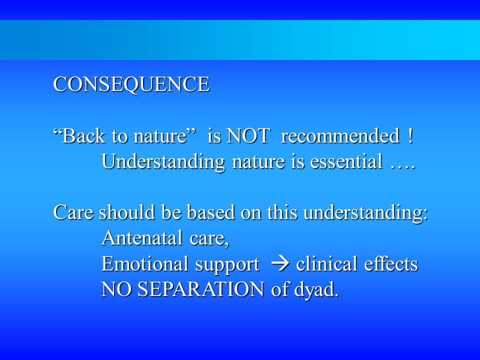 CONSEQUENCE Back to nature is NOT recommended . Understanding nature is essential ….