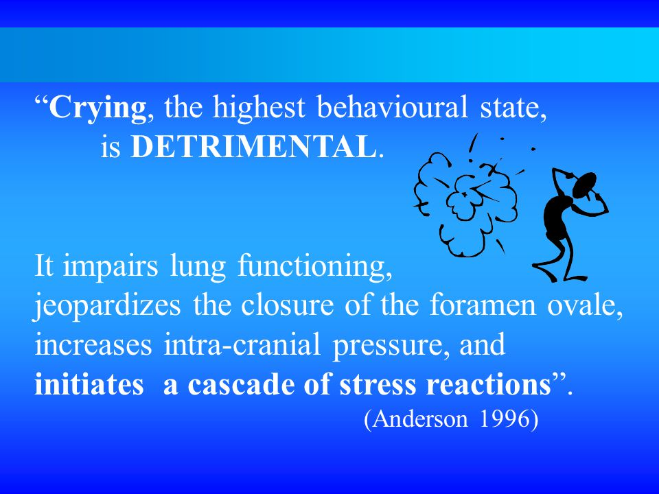 Crying, the highest behavioural state, is DETRIMENTAL.