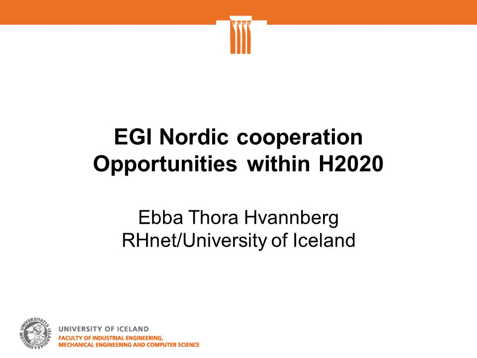 EGI Nordic cooperation Opportunities within H2020 Ebba Thora Hvannberg RHnet/University of Iceland