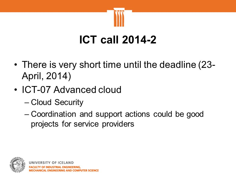 ICT call 2014-2 There is very short time until the deadline (23- April, 2014) ICT-07 Advanced cloud –Cloud Security –Coordination and support actions could be good projects for service providers