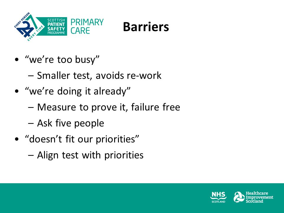 Barriers 2 we don't measure –Smaller test, count anything we're different –No you're not no money –Waste, harm and variation
