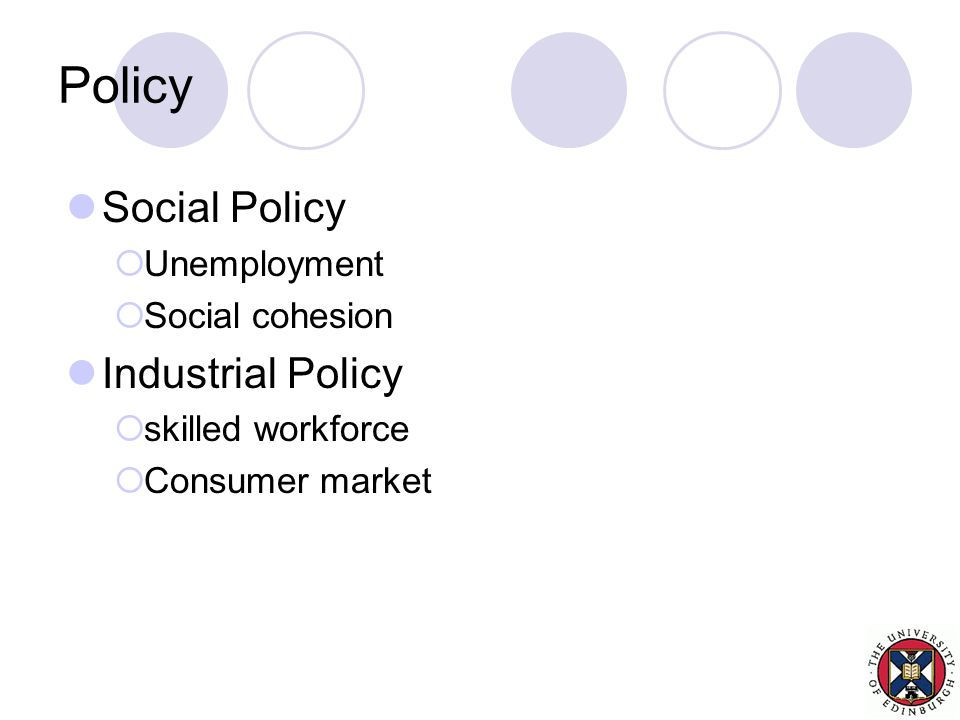 Policy Social Policy  Unemployment  Social cohesion Industrial Policy  skilled workforce  Consumer market