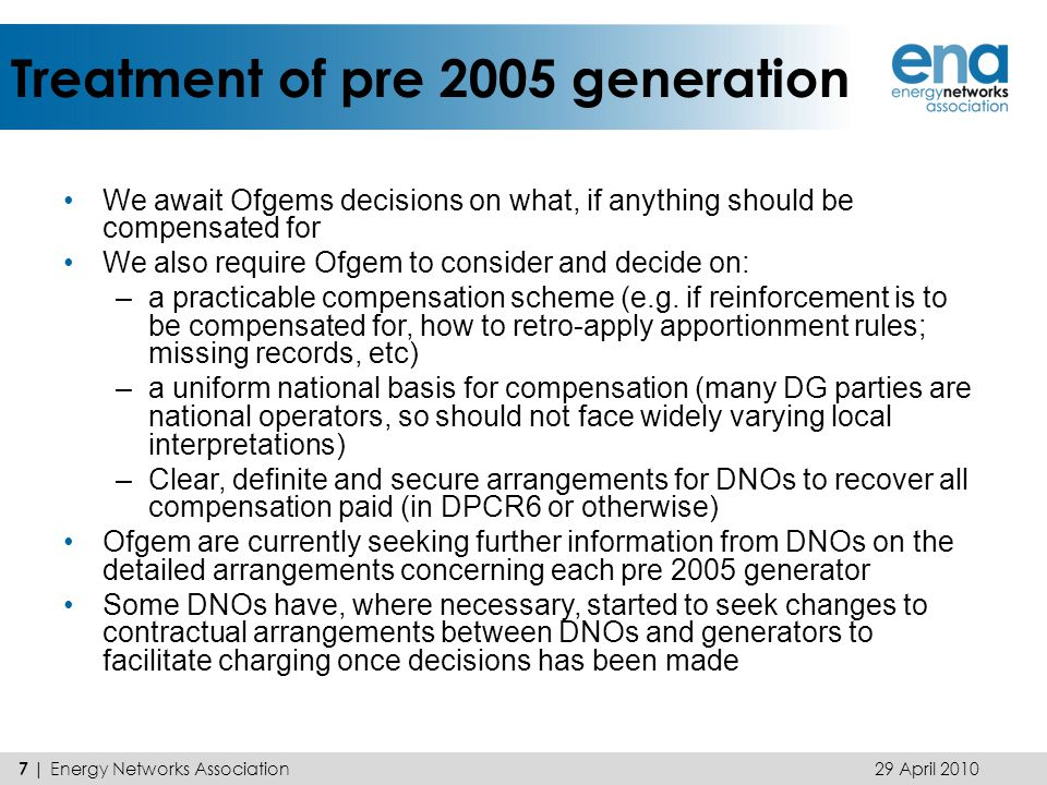 Treatment of pre 2005 generation We await Ofgems decisions on what, if anything should be compensated for We also require Ofgem to consider and decide on: –a practicable compensation scheme (e.g.