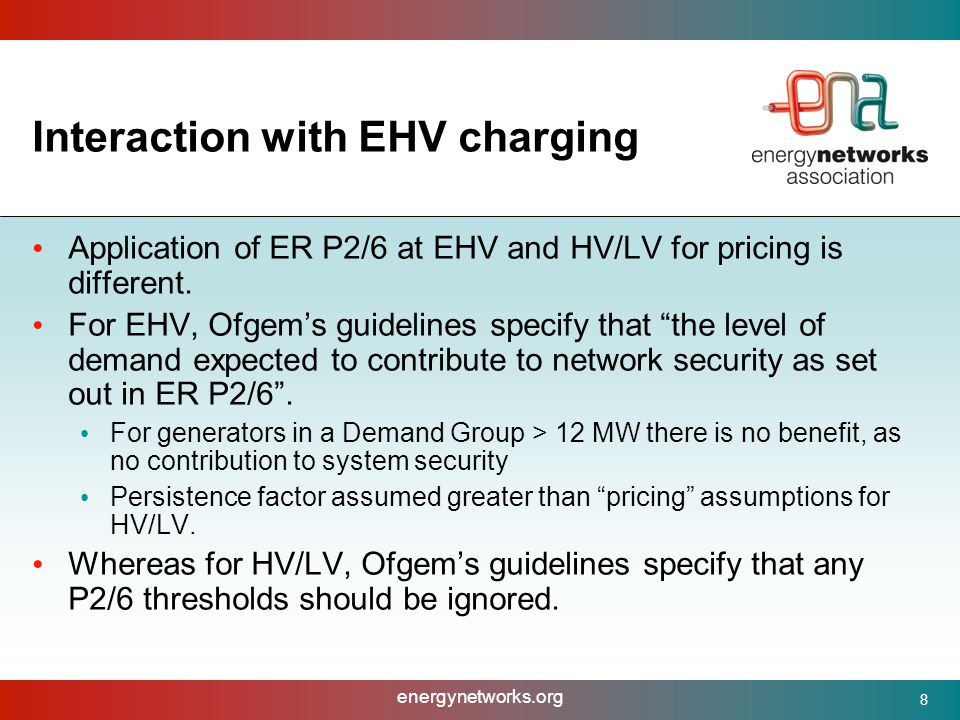 energynetworks.org 8 Interaction with EHV charging Application of ER P2/6 at EHV and HV/LV for pricing is different.