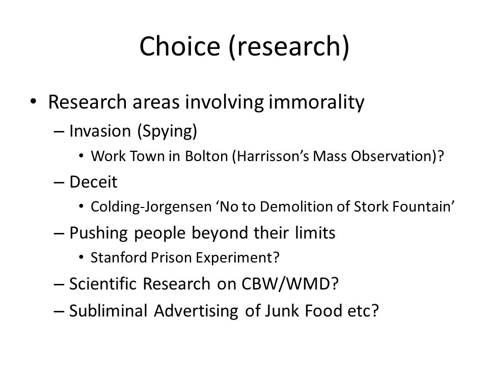 Choice (research) Research areas involving immorality – Invasion (Spying) Work Town in Bolton (Harrisson's Mass Observation).