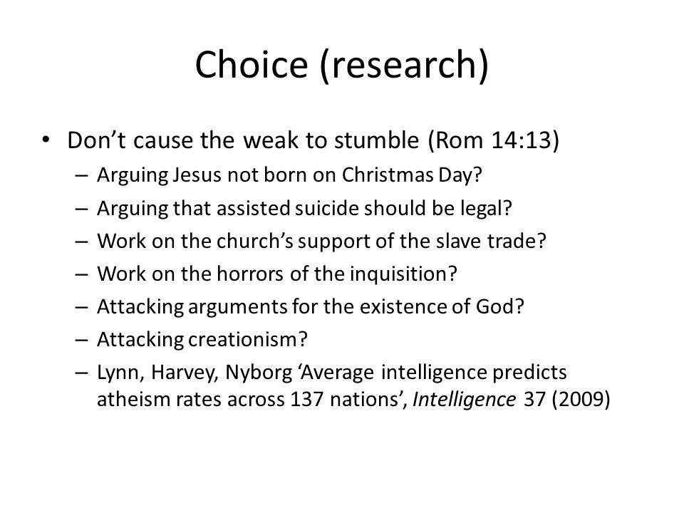 Choice (research) Don't cause the weak to stumble (Rom 14:13) – Arguing Jesus not born on Christmas Day.