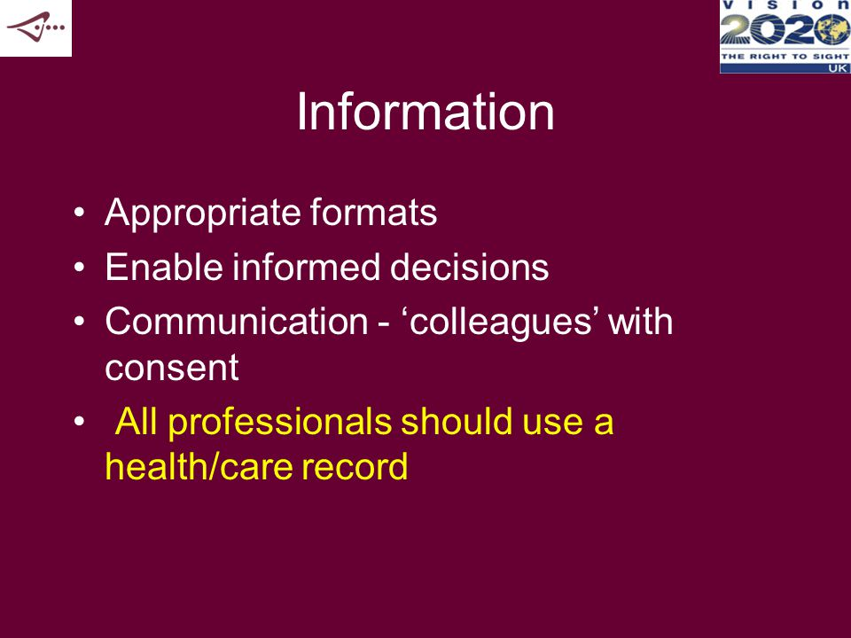 Information Appropriate formats Enable informed decisions Communication - 'colleagues' with consent All professionals should use a health/care record