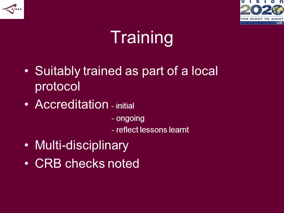 Training Suitably trained as part of a local protocol Accreditation - initial - ongoing - reflect lessons learnt Multi-disciplinary CRB checks noted