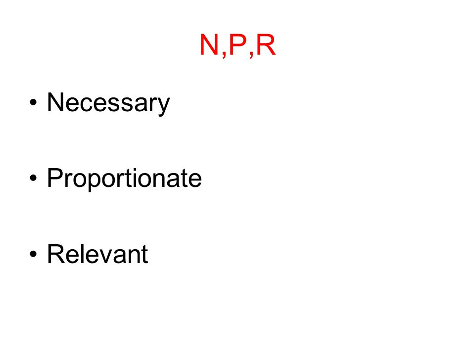 N,P,R Necessary Proportionate Relevant