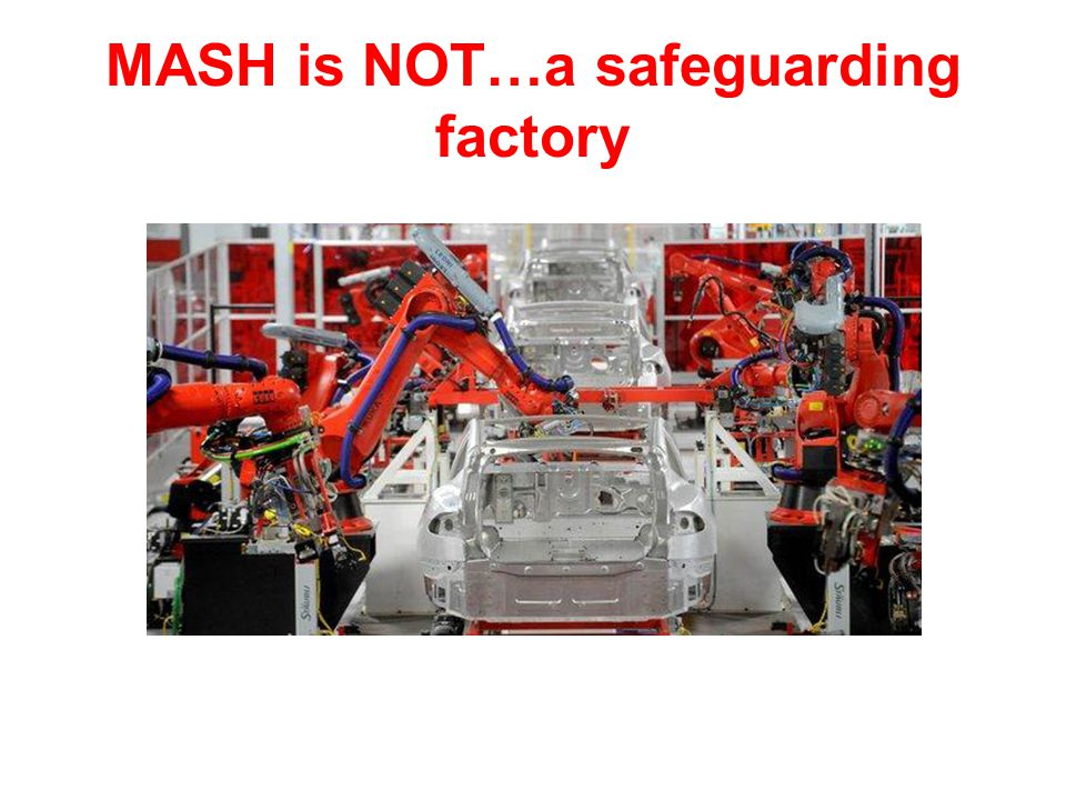 MASH is NOT…a safeguarding factory