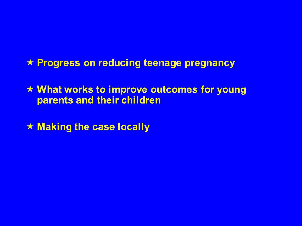 In summary...▪Great progress on teenage pregnancy but more to do.