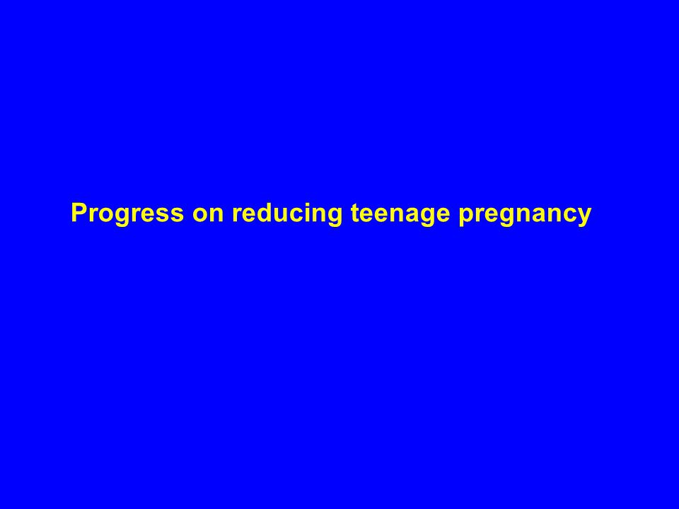 Reduction over the last decade «25% reduction in under 18 conception rate «35% reduction in conceptions leading to birth «Lowest rate since 1969 – over 40 years «60,000 more conceptions if rate had stayed the same as 1998 « Concerted and sustained effort makes a difference but...
