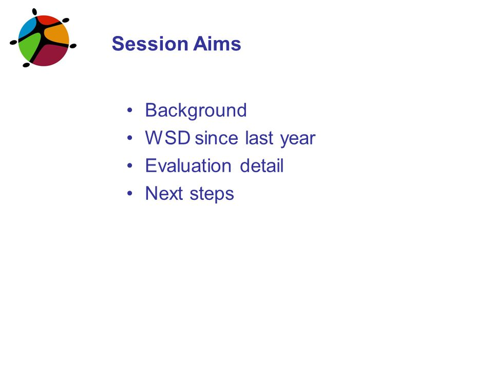 Session Aims Background WSD since last year Evaluation detail Next steps