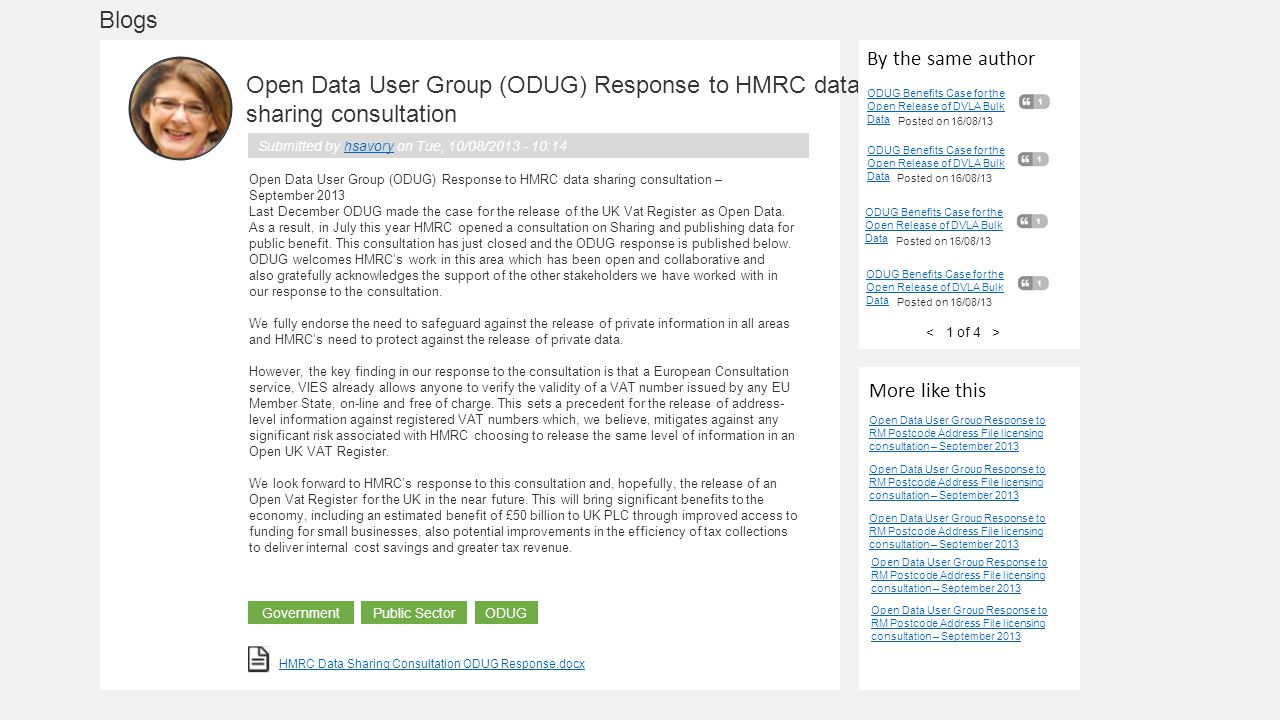 Blogs Open Data User Group (ODUG) Response to HMRC data sharing consultation Submitted by hsavory on Tue, 10/08/2013 - 10:14hsavory Open Data User Group (ODUG) Response to HMRC data sharing consultation – September 2013 Last December ODUG made the case for the release of the UK Vat Register as Open Data.
