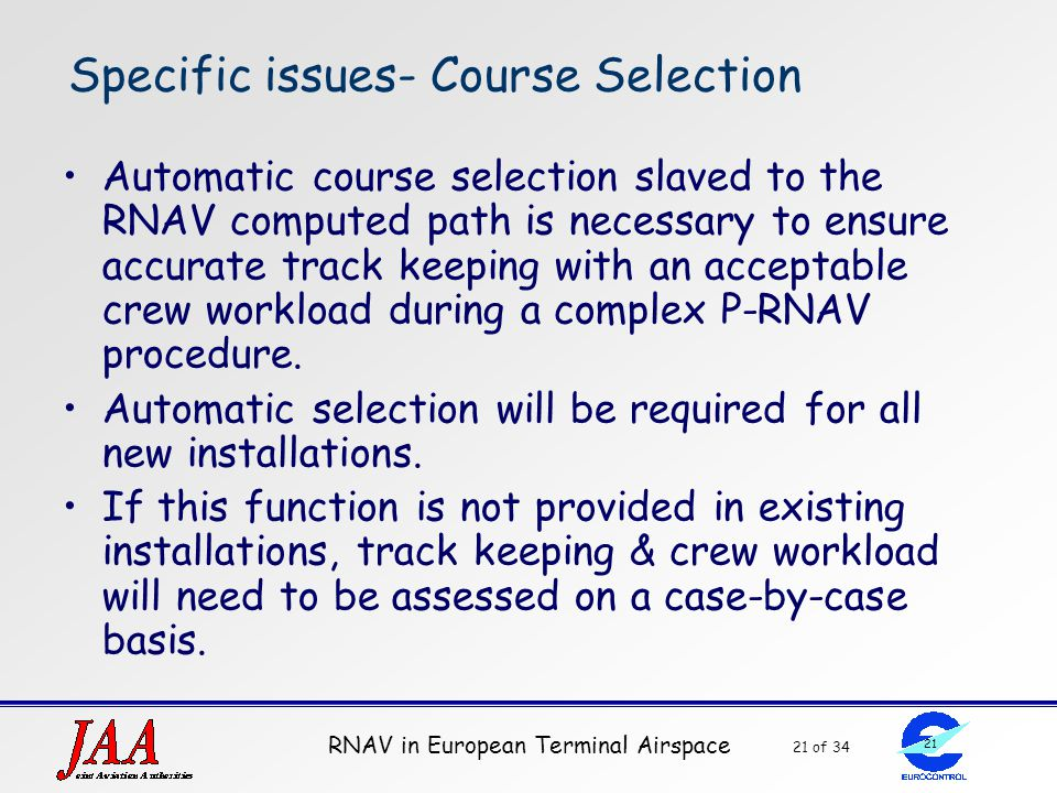 RNAV in European Terminal Airspace 21 of 34 21 Specific issues- Course Selection Automatic course selection slaved to the RNAV computed path is necess
