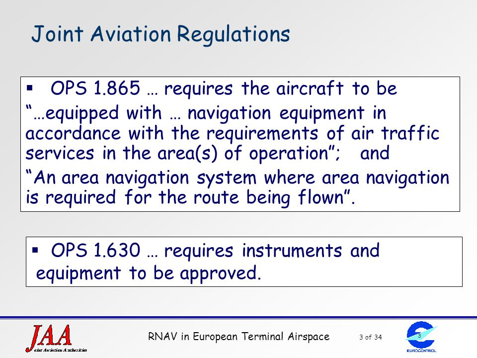 """RNAV in European Terminal Airspace 3 of 34 3 Joint Aviation Regulations  OPS 1.865 … requires the aircraft to be """"…equipped with … navigation equipme"""