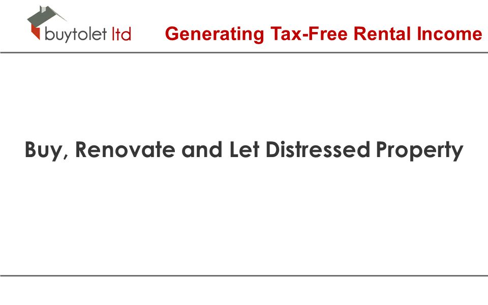 Generating Tax-Free Rental Income Buy, Renovate and Let Distressed Property