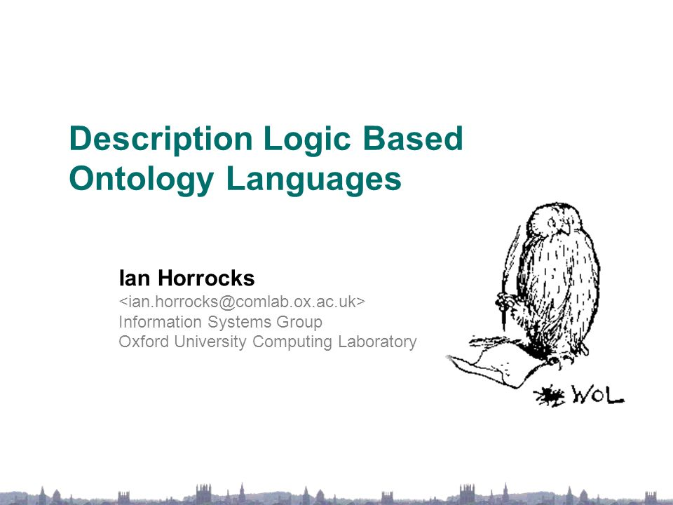 Description Logic Based Ontology Languages Ian Horrocks Information Systems Group Oxford University Computing Laboratory